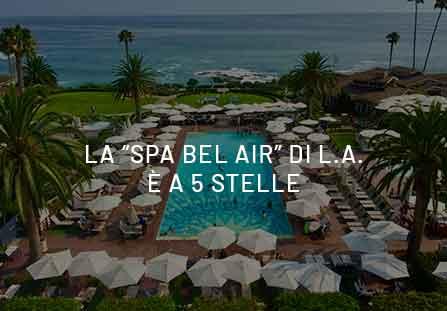 """Wellness a stelle e a strisce? La """"SPA Bel Air"""" di L.A. è a 5 stelle!"""