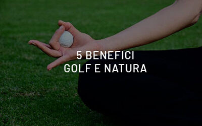 5 benefits to follow the green path, through golff and nature.