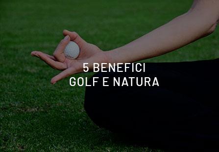 5 benefici per seguire la via green, attraverso il golf e la natura.